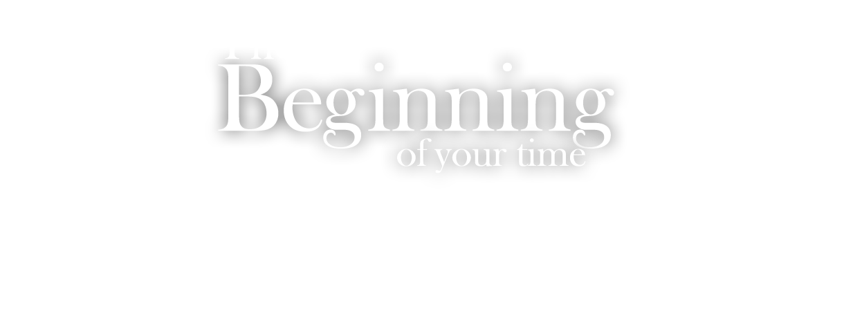 the Beginning of your time